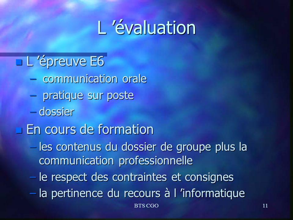 BTS CGO11 L évaluation n L épreuve E6 – communication orale – pratique sur poste –dossier n En cours de formation –les contenus du dossier de groupe p