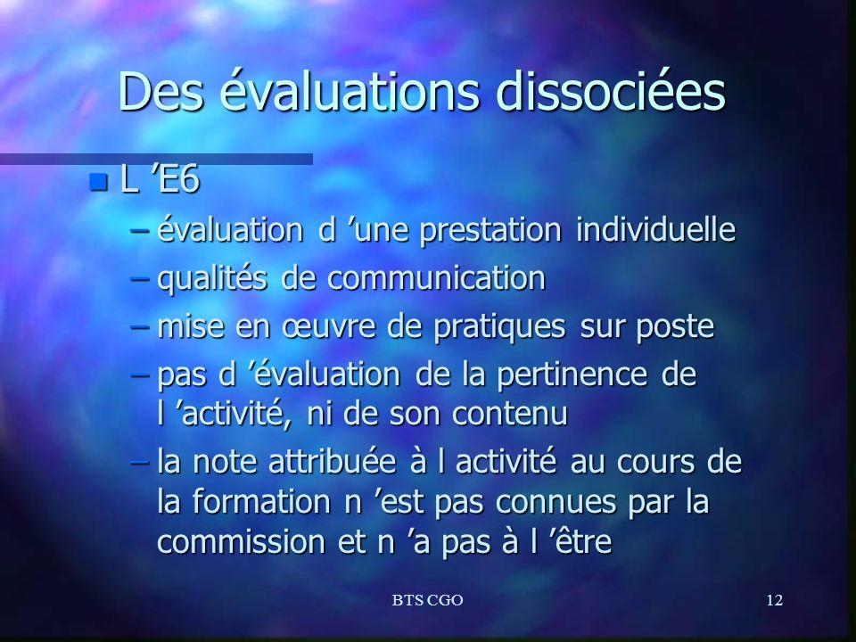 BTS CGO12 Des évaluations dissociées n L E6 –évaluation d une prestation individuelle –qualités de communication –mise en œuvre de pratiques sur poste