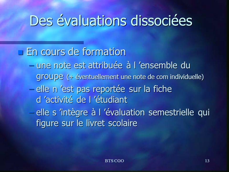 BTS CGO13 Des évaluations dissociées n En cours de formation –une note est attribuée à l ensemble du groupe (+ éventuellement une note de com individu