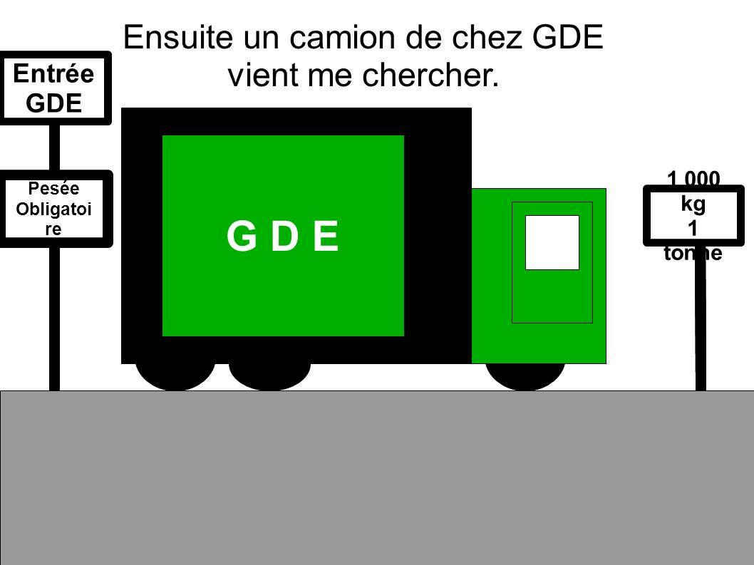 G D E Ensuite un camion de chez GDE vient me chercher.