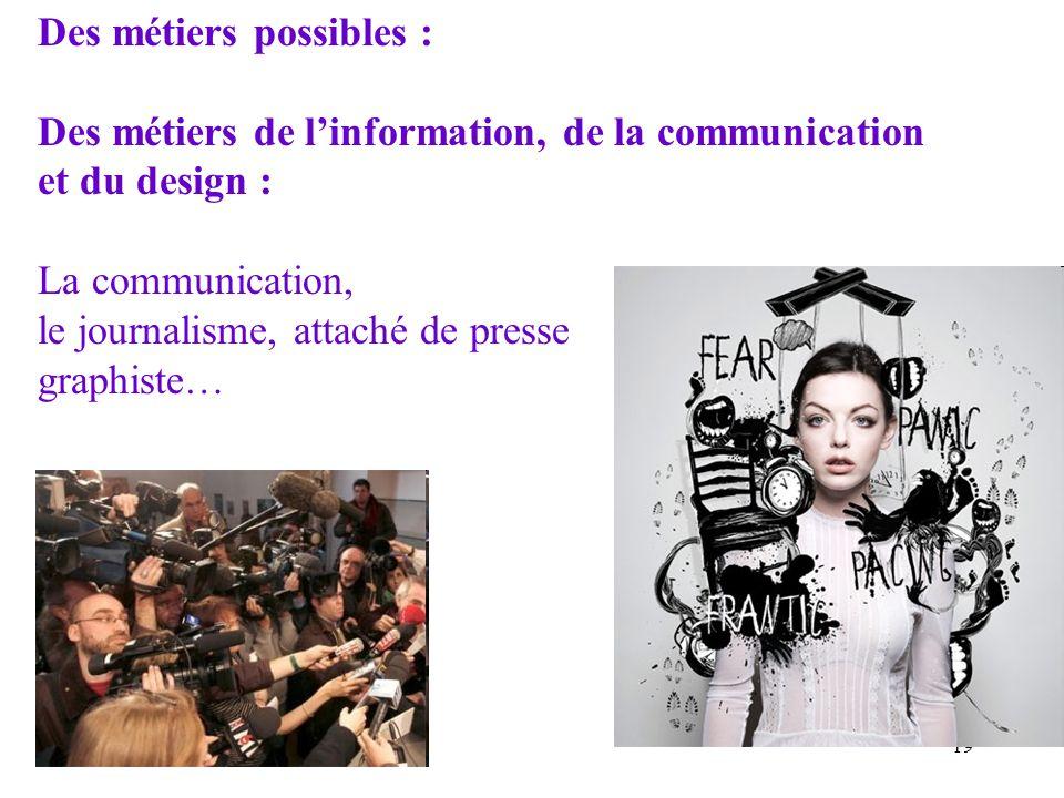 19 Des métiers possibles : Des métiers de linformation, de la communication et du design : La communication, le journalisme, attaché de presse graphis