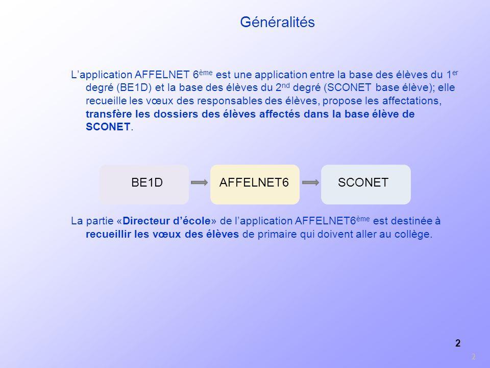 2 Généralités Lapplication AFFELNET 6 ème est une application entre la base des élèves du 1 er degré (BE1D) et la base des élèves du 2 nd degré (SCONE