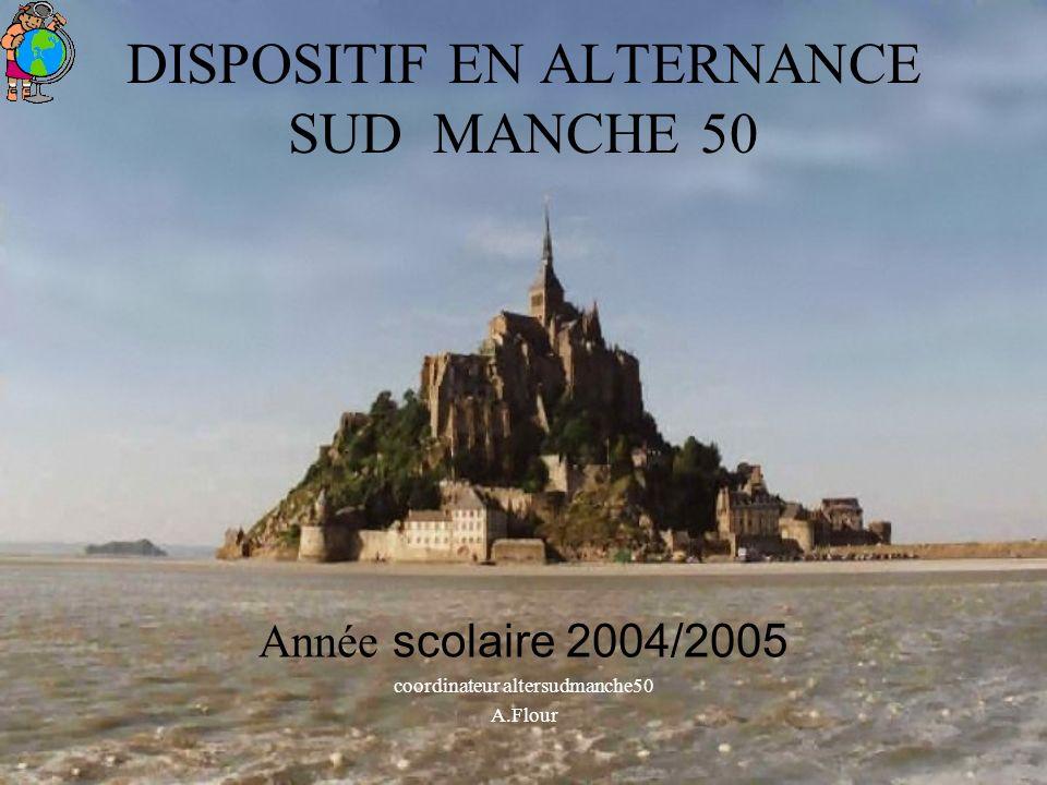 DISPOSITIF EN ALTERNANCE SUD MANCHE 50 Année scolaire 2004/2005 coordinateur altersudmanche50 A.Flour
