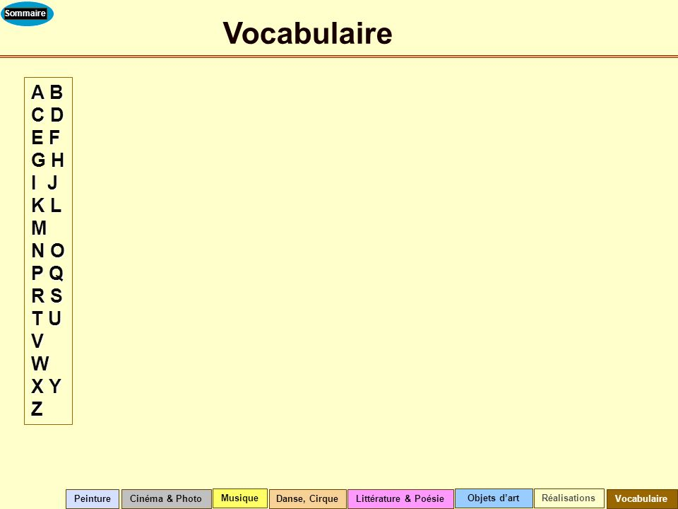 Vocabulaire A B C D F H I J K L M N O P Q R S T U V W X Y Z A B C D E F G H I J K L M N O P Q R S T U V W X Y Z Cinéma & Photo Musique Littérature & P