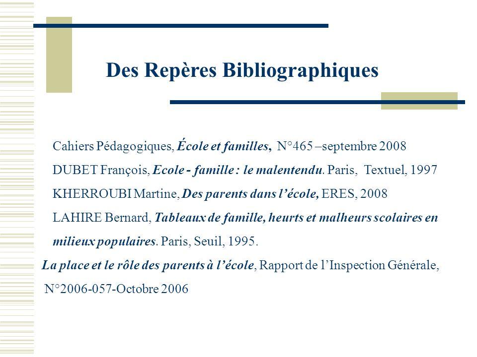 Des Repères Bibliographiques Cahiers Pédagogiques, École et familles, N°465 –septembre 2008 DUBET François, Ecole - famille : le malentendu. Paris, Te