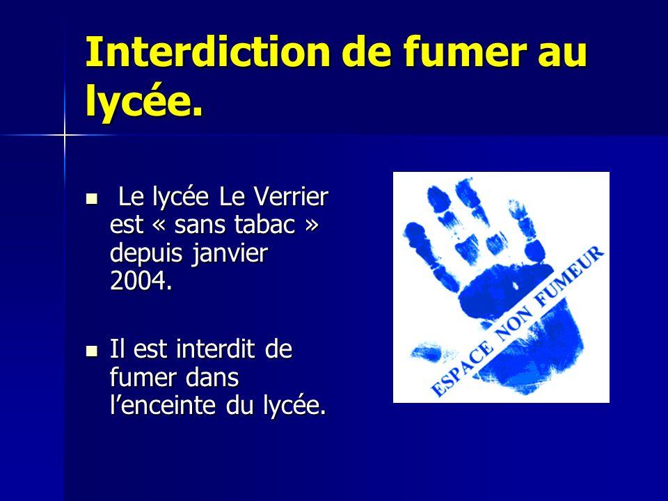 Interdiction de fumer au lycée. Le lycée Le Verrier est « sans tabac » depuis janvier 2004. Le lycée Le Verrier est « sans tabac » depuis janvier 2004