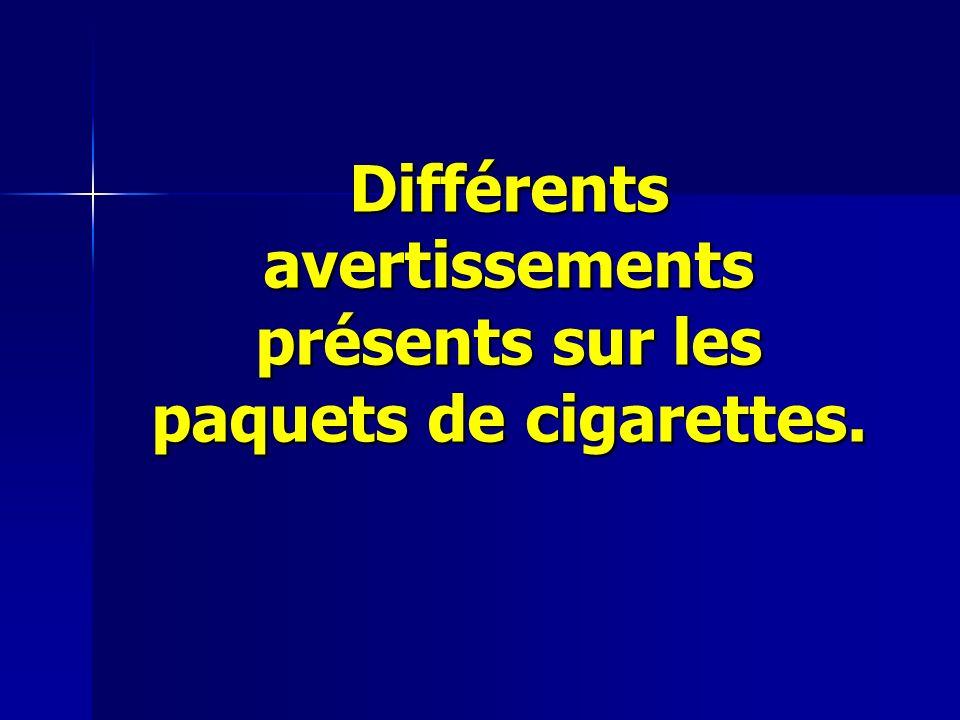 Différents avertissements présents sur les paquets de cigarettes.