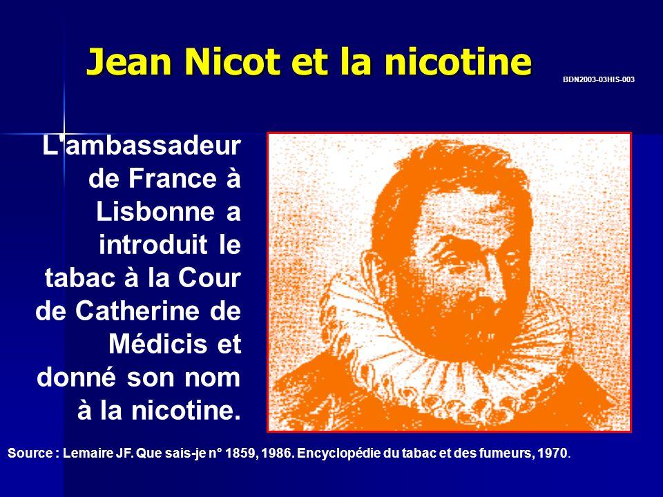 Jean Nicot et la nicotine L'ambassadeur de France à Lisbonne a introduit le tabac à la Cour de Catherine de Médicis et donné son nom à la nicotine. BD