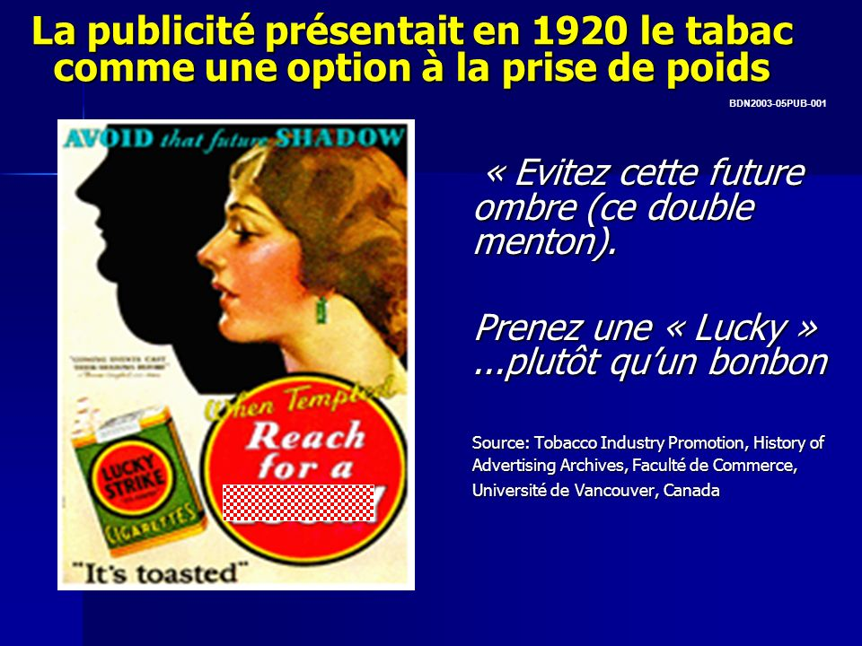 La publicité présentait en 1920 le tabac comme une option à la prise de poids « Evitez cette future ombre (ce double menton). « Evitez cette future om