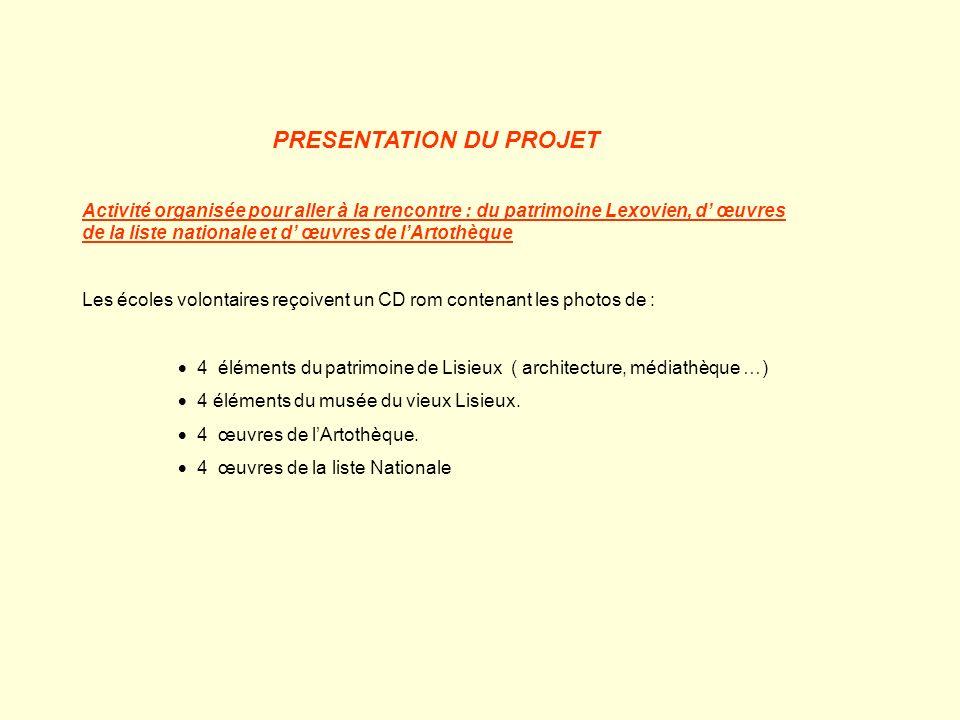 PRESENTATION DU PROJET Activité organisée pour aller à la rencontre : du patrimoine Lexovien, d œuvres de la liste nationale et d œuvres de lArtothèqu