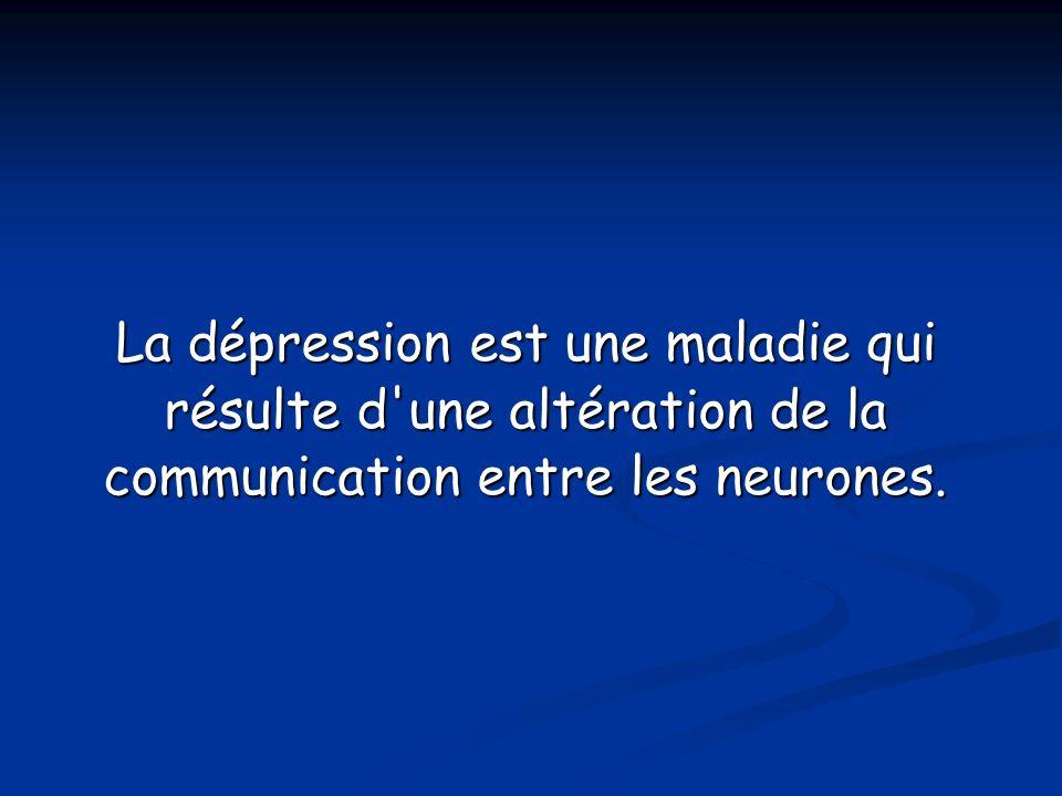 La dépression est une maladie qui résulte d'une altération de la communication entre les neurones.