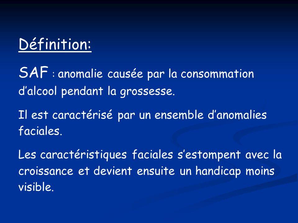 Définition: SAF : anomalie causée par la consommation dalcool pendant la grossesse. Il est caractérisé par un ensemble danomalies faciales. Les caract