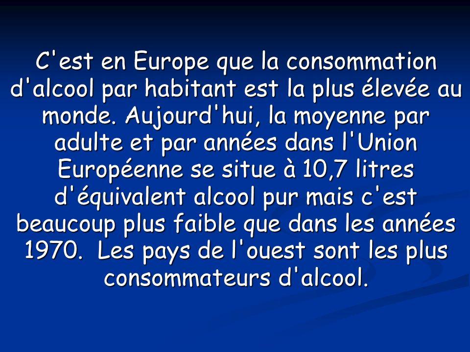 C'est en Europe que la consommation d'alcool par habitant est la plus élevée au monde. Aujourd'hui, la moyenne par adulte et par années dans l'Union E