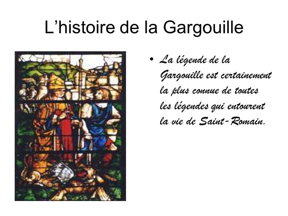 Lhistoire de la Gargouille La légende de la Gargouille est certainement la plus connue de toutes les légendes qui entourent la vie de Saint-Romain.