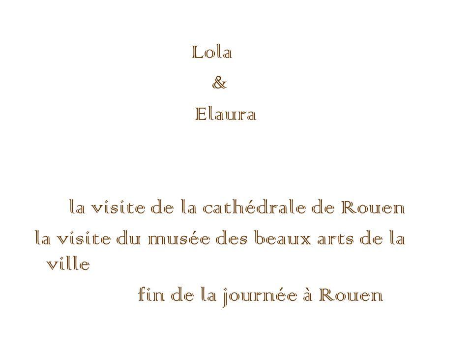 Lola & Elaura la visite de la cathédrale de Rouen la visite du musée des beaux arts de la ville fin de la journée à Rouen