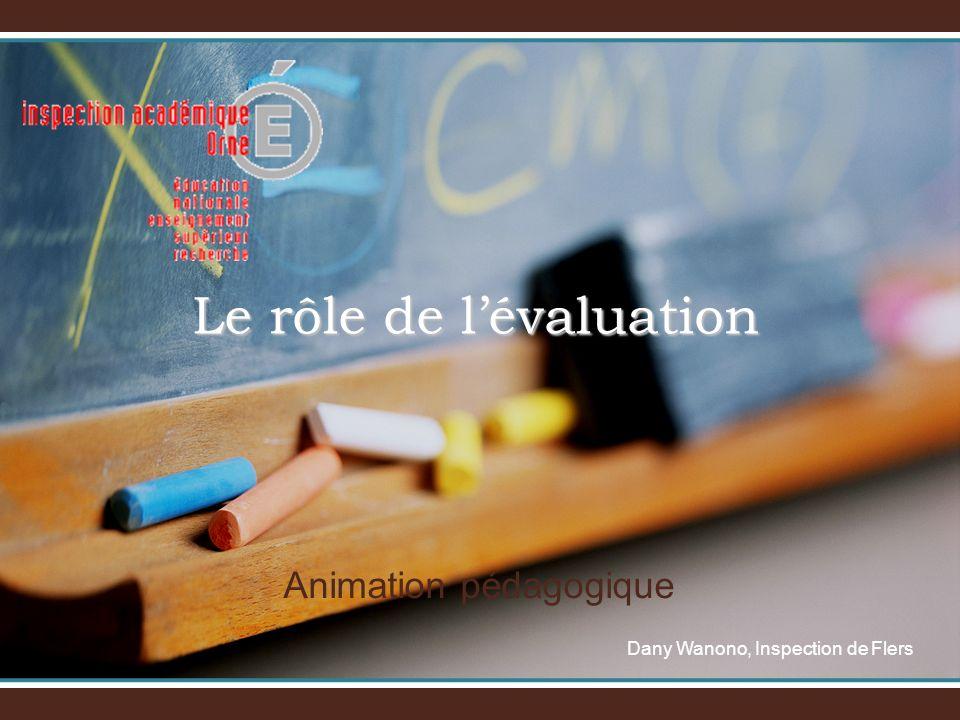 Le rôle de lévaluation Dany Wanono, Inspection de Flers Animation pédagogique