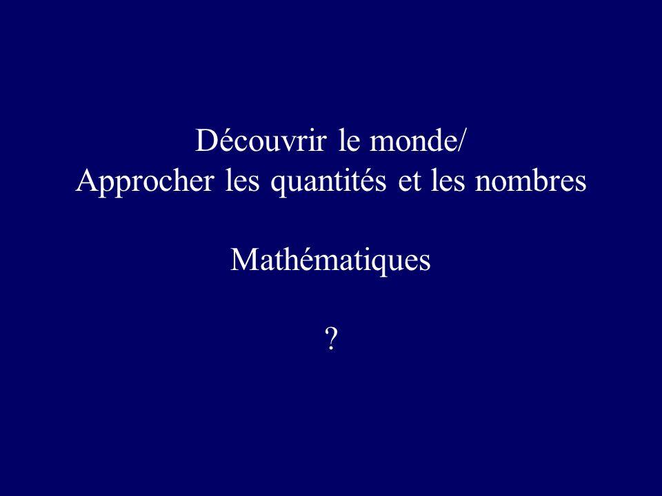 Découvrir le monde/ Approcher les quantités et les nombres Mathématiques ?