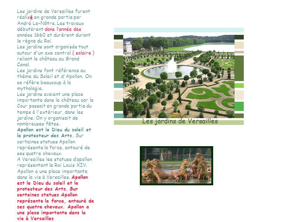Les jardins de Versailles furent réalisé en grande partie par André Le-Nôtre. Les travaux débutèrent dans lannée des années 1660 et durèrent durant le