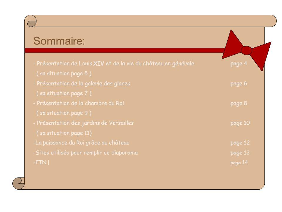 Sommaire: - Présentation de Louis XIV et de la vie du château en généralepage 4 ( sa situation page 5 ) - Présentation de la galerie des glaces page 6