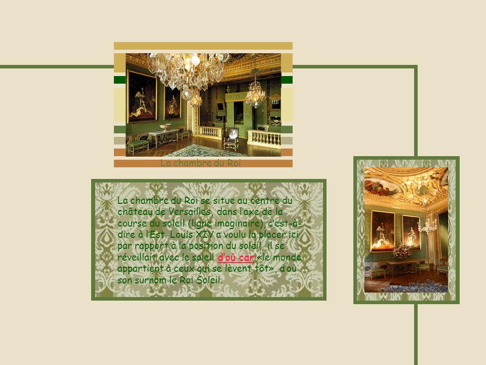 La chambre du Roi se situe au centre du château de Versailles, dans laxe de la course du soleil (ligne imaginaire), cest-à- dire à lEst. Louis XIV a v