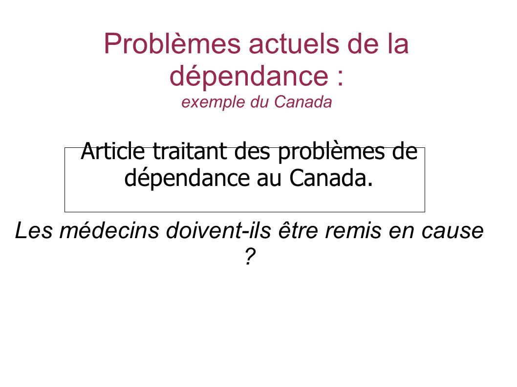 Problèmes actuels de la dépendance : exemple du Canada Article traitant des problèmes de dépendance au Canada. Les médecins doivent-ils être remis en
