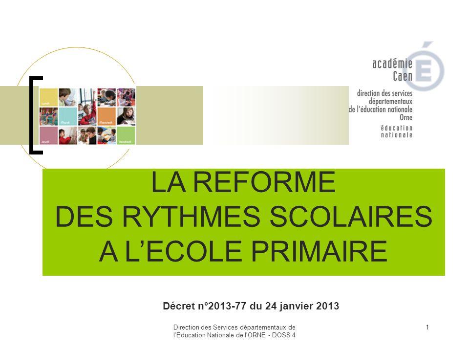 Direction des Services départementaux de l'Education Nationale de l'ORNE - DOSS 4 1 LA REFORME DES RYTHMES SCOLAIRES A LECOLE PRIMAIRE Décret n°2013-7