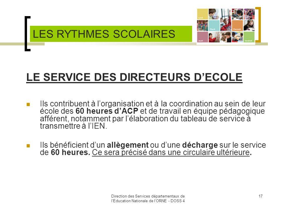 Direction des Services départementaux de l'Education Nationale de l'ORNE - DOSS 4 17 LE SERVICE DES DIRECTEURS DECOLE Ils contribuent à lorganisation
