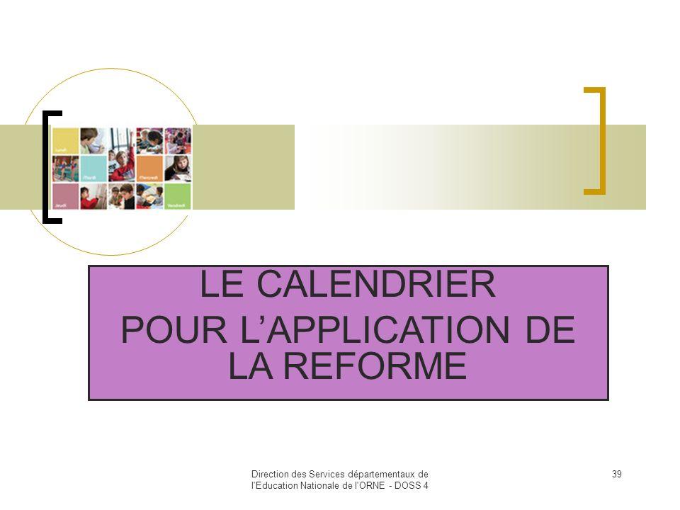Direction des Services départementaux de l'Education Nationale de l'ORNE - DOSS 4 39 LE CALENDRIER POUR LAPPLICATION DE LA REFORME