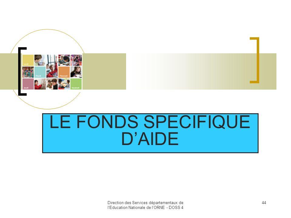 Direction des Services départementaux de l'Education Nationale de l'ORNE - DOSS 4 44 LE FONDS SPECIFIQUE DAIDE