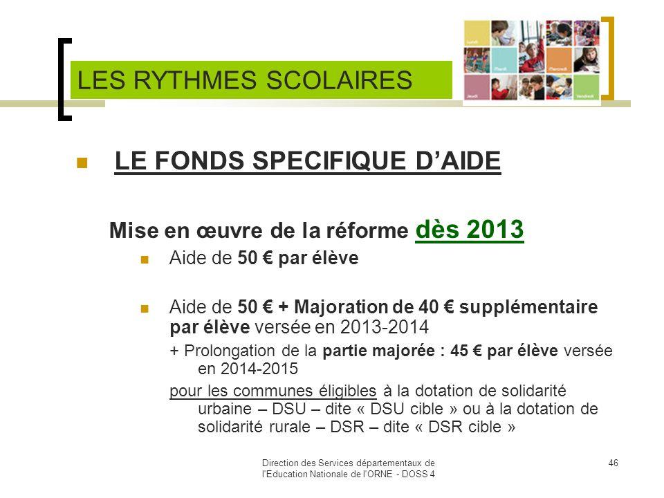 Direction des Services départementaux de l'Education Nationale de l'ORNE - DOSS 4 46 LE FONDS SPECIFIQUE DAIDE Mise en œuvre de la réforme dès 2013 Ai