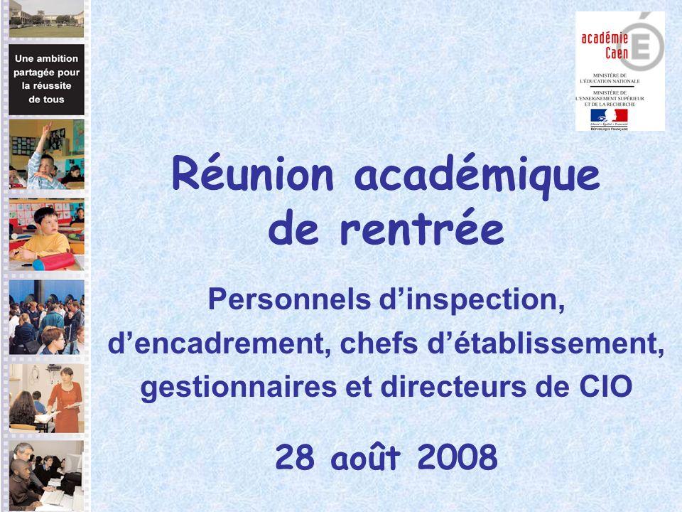 Réunion académique de rentrée Personnels dinspection, dencadrement, chefs détablissement, gestionnaires et directeurs de CIO 28 août 2008
