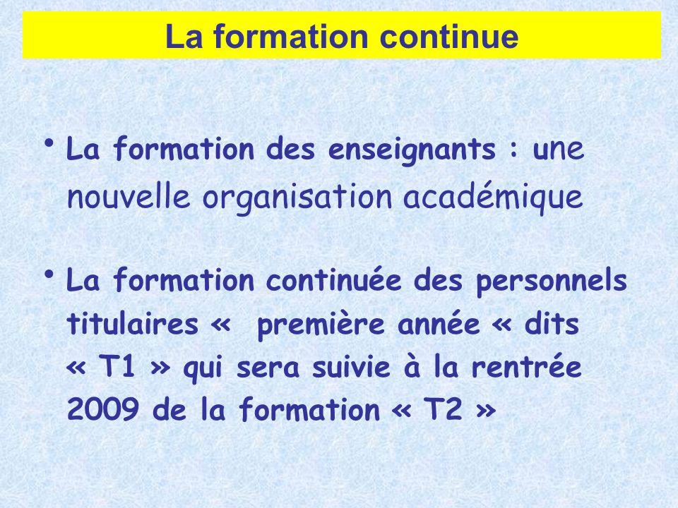 La formation des enseignants : u ne nouvelle organisation académique La formation continuée des personnels titulaires « première année « dits « T1 » q