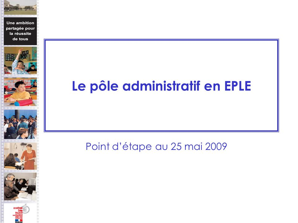 Le pôle administratif en EPLE Point détape au 25 mai 2009