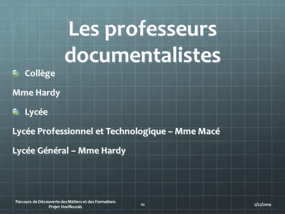 Les professeurs documentalistes Collège Mme Hardy Lycée Lycée Professionnel et Technologique – Mme Macé Lycée Général – Mme Hardy 2/27/201410 Parcours