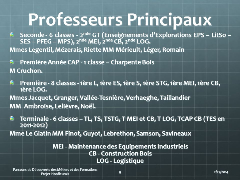 Professeurs Principaux Seconde - 6 classes - 2 nde GT (Enseignements dExplorations EPS – LitSo – SES – PFEG – MPS), 2 nde MEI, 2 nde CB, 2 nde LOG. Mm