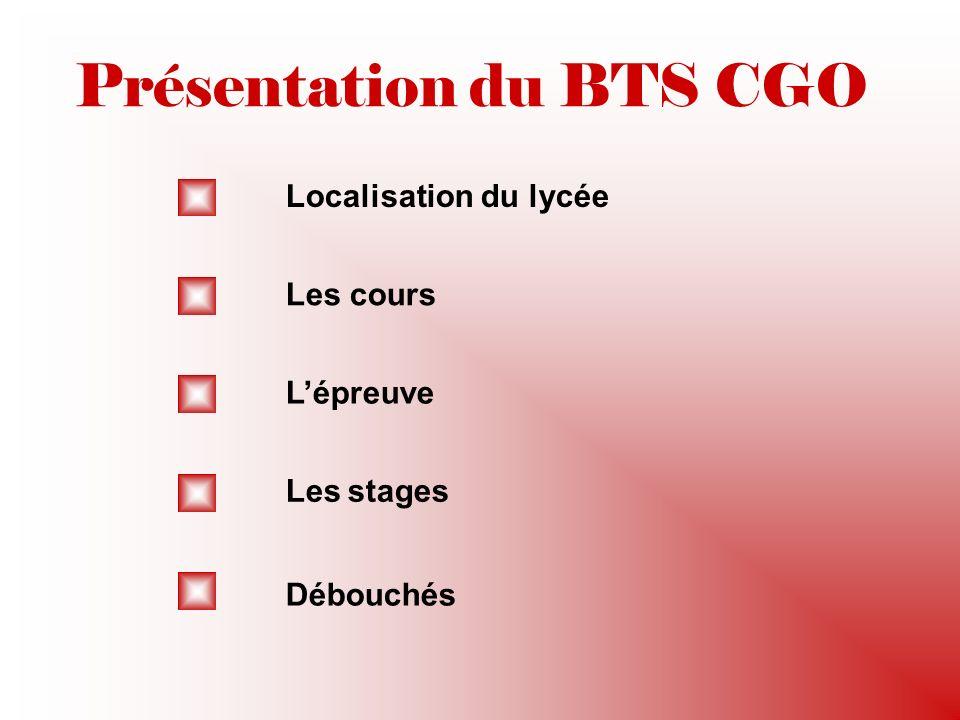 Présentation du BTS CGO Localisation du lycée Les cours Lépreuve Les stages Débouchés