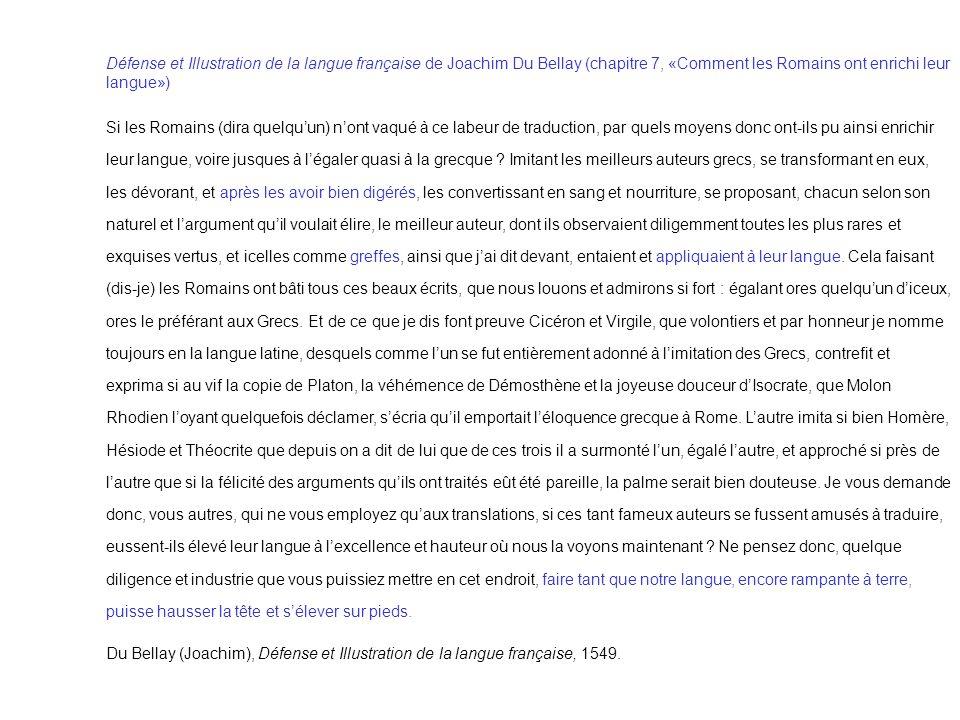 Défense et Illustration de la langue française de Joachim Du Bellay (chapitre 7, «Comment les Romains ont enrichi leur langue») Si les Romains (dira q