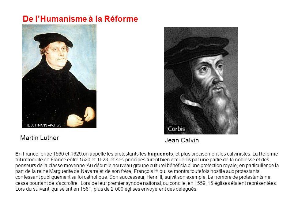 De lHumanisme à la Réforme Martin Luther Jean Calvin En France, entre 1560 et 1629,on appelle les protestants les huguenots, et plus précisément les c