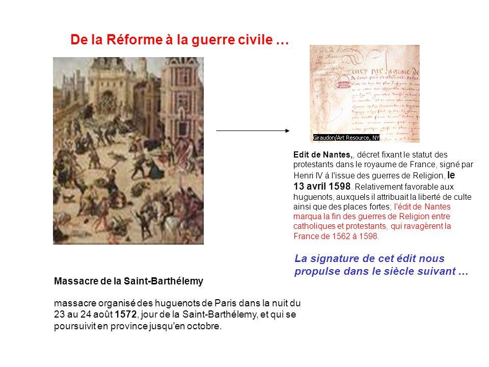 De la Réforme à la guerre civile … Massacre de la Saint-Barthélemy massacre organisé des huguenots de Paris dans la nuit du 23 au 24 août 1572, jour d