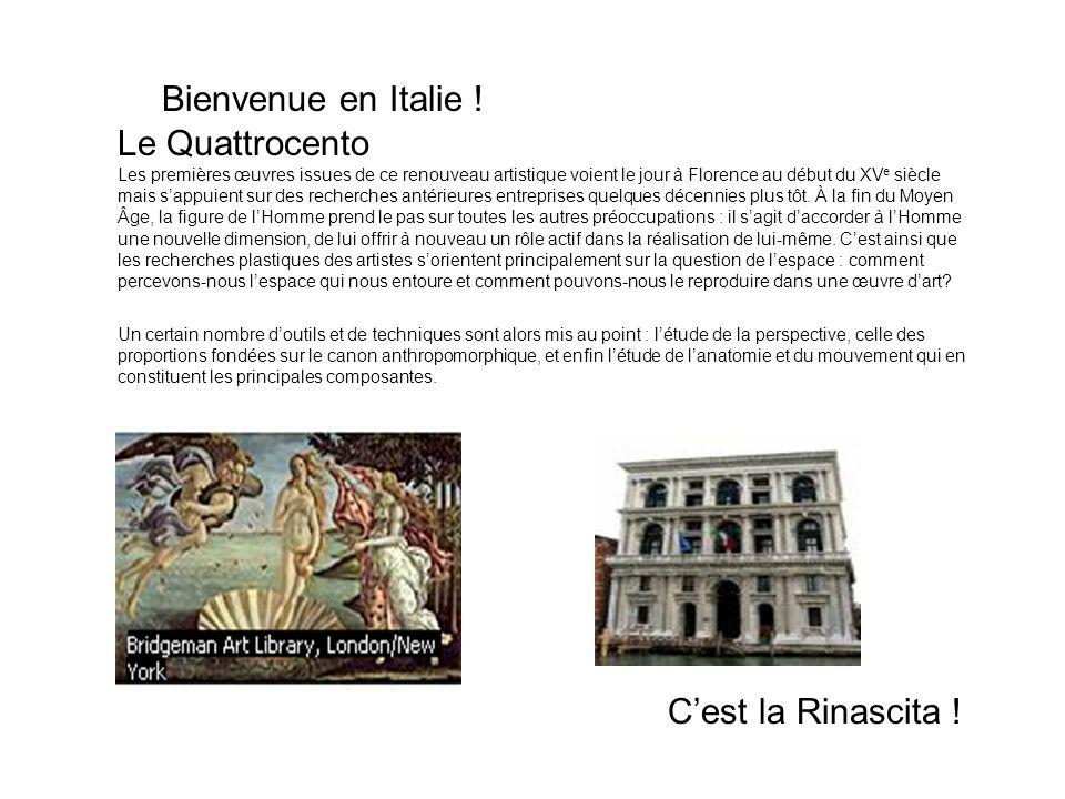 Bienvenue en Italie ! Le Quattrocento Les premières œuvres issues de ce renouveau artistique voient le jour à Florence au début du XV e siècle mais sa
