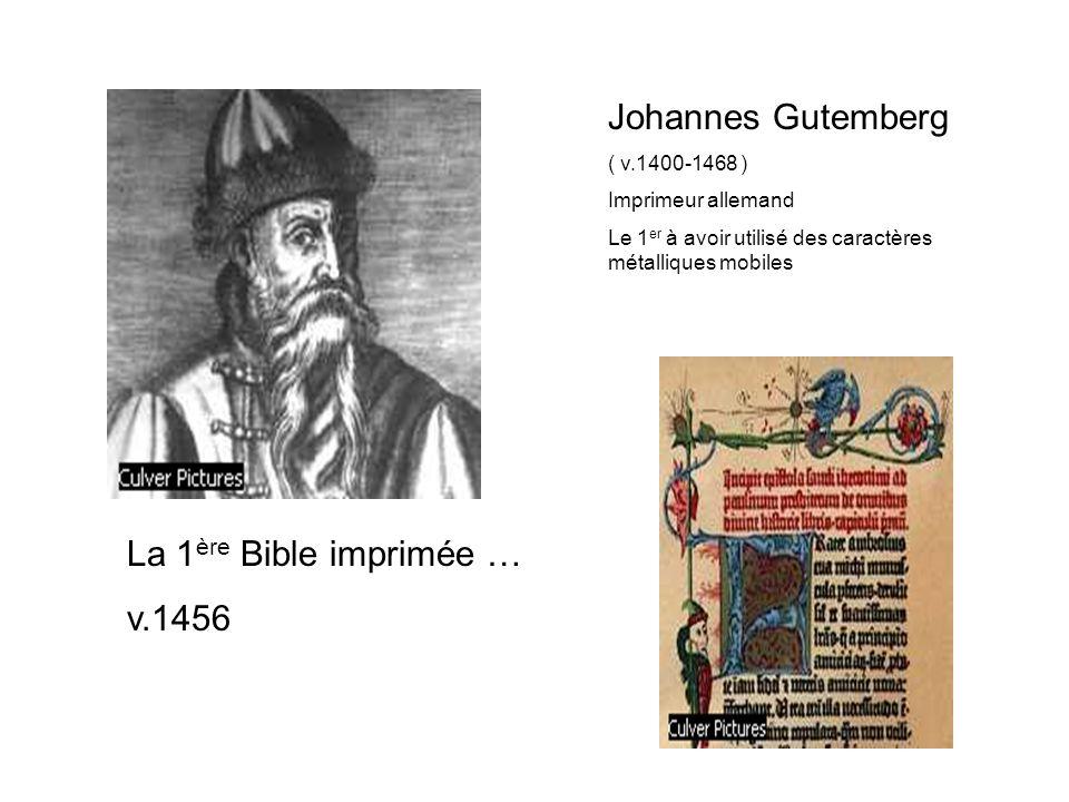 Johannes Gutemberg ( v.1400-1468 ) Imprimeur allemand Le 1 er à avoir utilisé des caractères métalliques mobiles La 1 ère Bible imprimée … v.1456