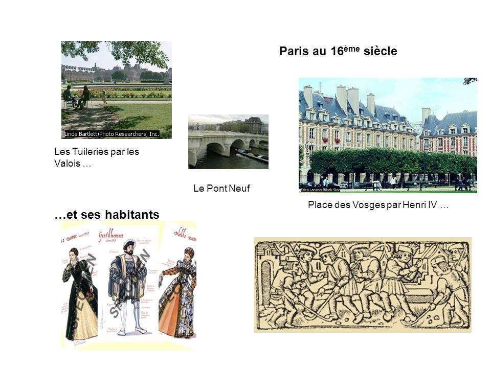 Les Tuileries par les Valois … Place des Vosges par Henri IV … Paris au 16 ème siècle …et ses habitants Le Pont Neuf