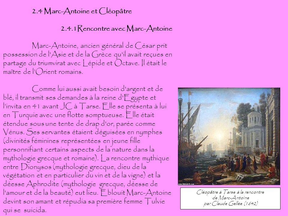2.4 Marc-Antoine et Cléopâtre 2.4.1Rencontre avec Marc-Antoine Marc-Antoine, ancien général de César prit possession de l'Asie et de la Grèce qu'il av