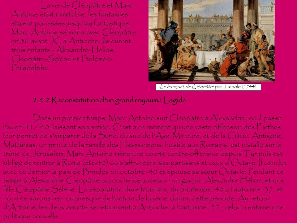 La vie de Cléopâtre et Marc- Antoine était inimitable, les fantaisies étaient poussées jusquau fantastique. Marc-Antoine se maria avec Cléopâtre en 36
