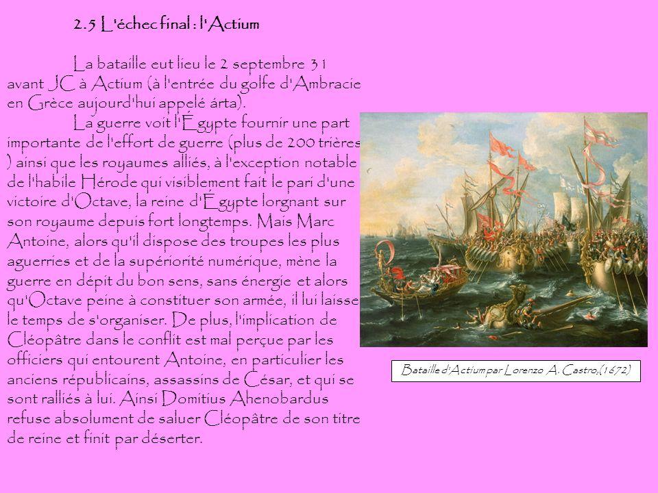 2.5 L'échec final : l'Actium La bataille eut lieu le 2 septembre 31 avant JC à Actium (à l'entrée du golfe d'Ambracie en Grèce aujourd'hui appelé árta
