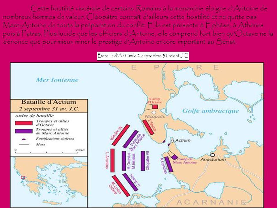 Cette hostilité viscérale de certains Romains à la monarchie éloigne d'Antoine de nombreux hommes de valeur. Cléopâtre connaît d'ailleurs cette hostil
