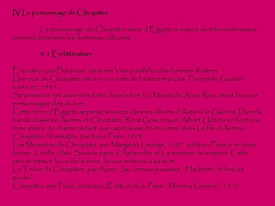 IV Le personnage de Cléopâtre Le personnage de Cléopâtre reine d'Egypte a inspiré de très nombreuses oeuvres dans tous les domaines culturels. 4.1 En