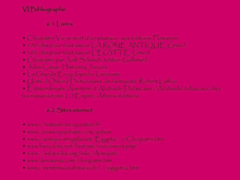 VI Bibliographie 6.1 Livres Cléopâtre Vie et mort d'un pharaon aux éditions Flamarion 100 clés pour tout savoir LA ROME ANTIQUE, Gründ 100 clés pour t