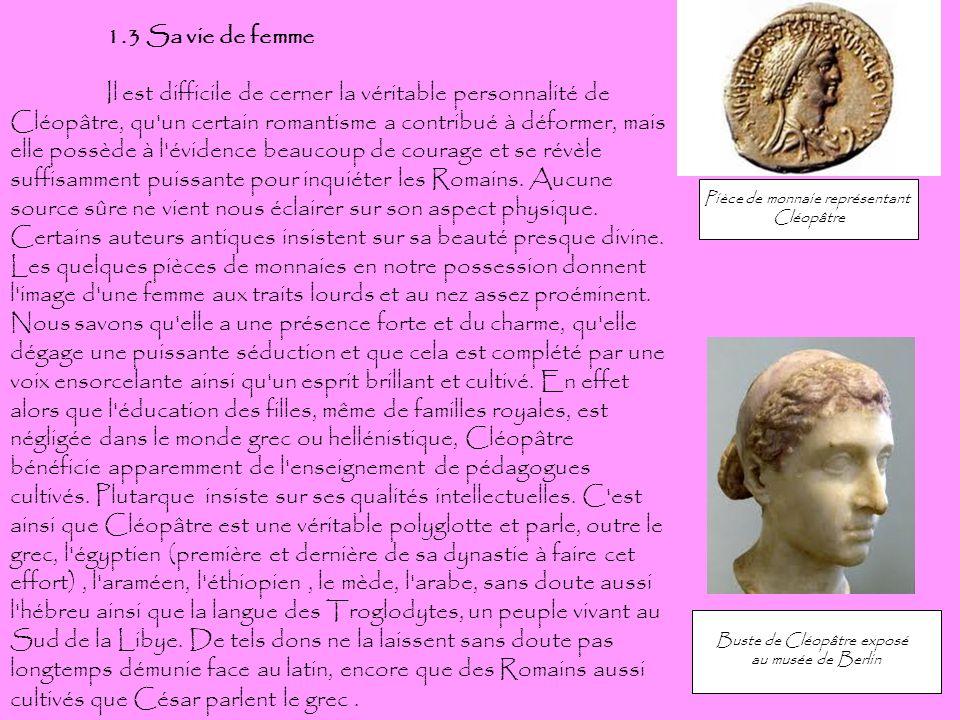 1.3 Sa vie de femme Il est difficile de cerner la véritable personnalité de Cléopâtre, qu'un certain romantisme a contribué à déformer, mais elle poss