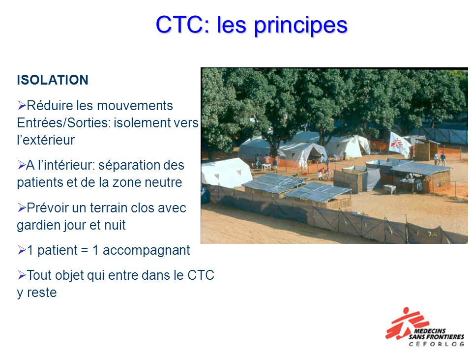 CTC: les principes ISOLATION Réduire les mouvements Entrées/Sorties: isolement vers lextérieur A lintérieur: séparation des patients et de la zone neu